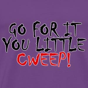 Go for it you little Cweep! - Men's Premium T-Shirt