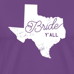 Texas Bride Y'all Design - Men's Premium T-Shirt