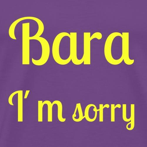 Bara I'm sorry - [Yellow text] - Men's Premium T-Shirt