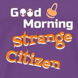 good morning strange citizen - Men's Premium T-Shirt