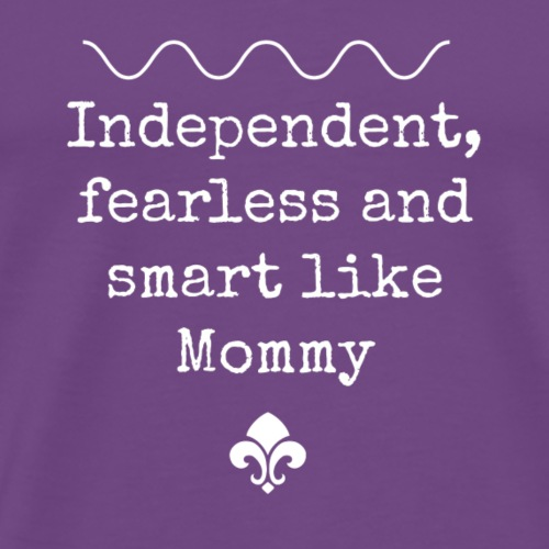 Independent, fearless and smart like Mommy - Men's Premium T-Shirt