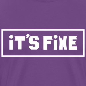 It's Fine - Men's Premium T-Shirt
