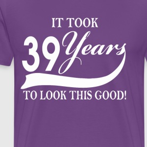 It took 39 years to look this good - Men's Premium T-Shirt