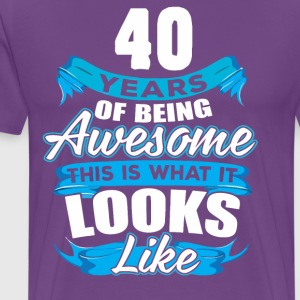 40 Years Of Being Awesome Looks Like - Men's Premium T-Shirt