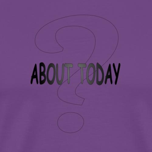 About Today - Men's Premium T-Shirt