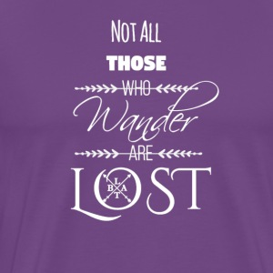Not All Those Who Wander Are Lost ~ White - Men's Premium T-Shirt
