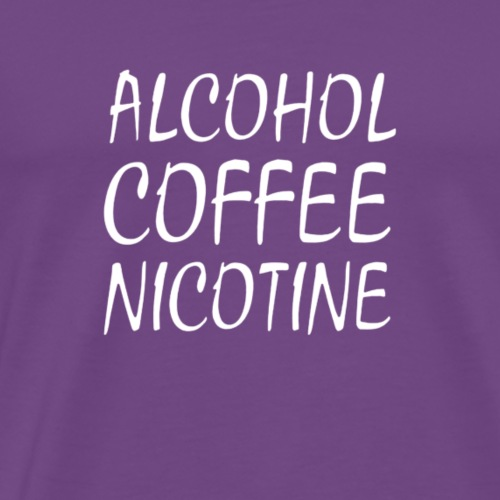 Alcohol Coffee Nicotine - Men's Premium T-Shirt