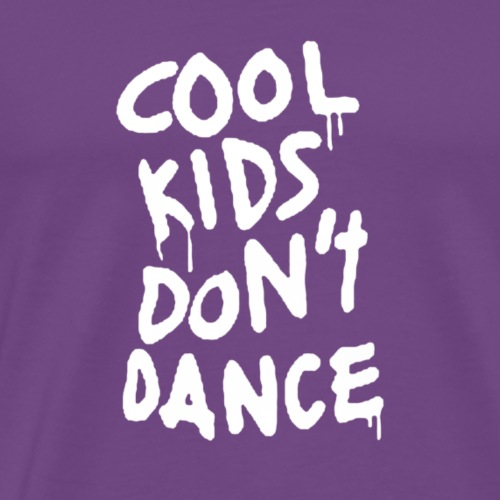 Cool Kids Don t Dance - Men's Premium T-Shirt