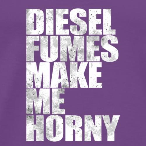 Diesel Fumes Make Me Horny - Men's Premium T-Shirt
