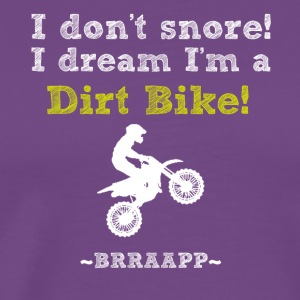 Not Snoring.....I dream I'm a Dirt Bike - Men's Premium T-Shirt