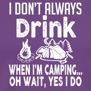 I Don't Always Drink When I'm Camping T Shirt - Men's Premium T-Shirt