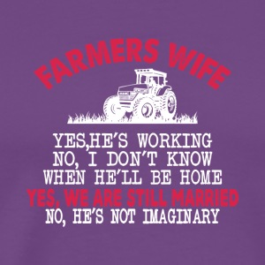 Farmer's Wife Yes He's Working T Shirt - Men's Premium T-Shirt