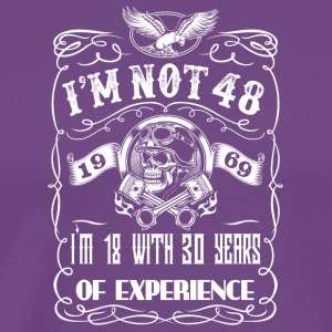 I'm not 48 1969 I'm 18 with 30 years of experience - Men's Premium T-Shirt