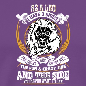As a Leo I have 3 sides - Men's Premium T-Shirt