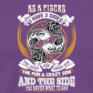 AS a Pisces I have 3 sides - Men's Premium T-Shirt
