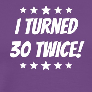I Turned 30 Twice 60th Birthday - Men's Premium T-Shirt
