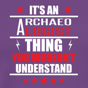 It's An Archaeologist Thing - Men's Premium T-Shirt