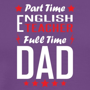 Part Time English Teacher Full Time Dad - Men's Premium T-Shirt