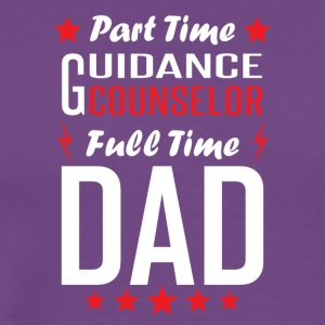 Part Time Guidance Counselor Full Time Dad - Men's Premium T-Shirt
