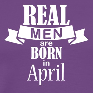 Real men born in April - Men's Premium T-Shirt