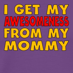 I Get My Awesomeness From My Mommy - Men's Premium T-Shirt
