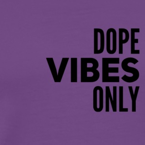 Dope Vibes Only - Men's Premium T-Shirt