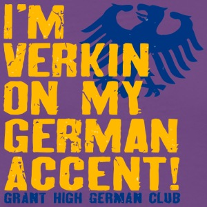 I m Verkin On My German Accent Grant High German - Men's Premium T-Shirt