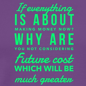 IMG 2129 if everything is about making money - Men's Premium T-Shirt