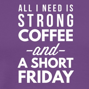 Strong Coffee and a short Friday - Men's Premium T-Shirt
