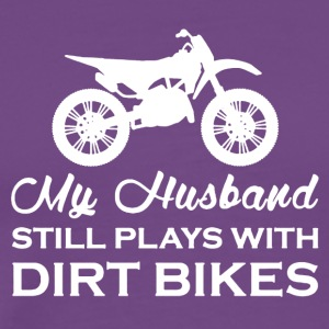 My Husband Still Plays With Dirt Bikes Shirt - Men's Premium T-Shirt