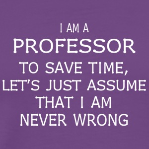 I am a professor to save time let's just assume - Men's Premium T-Shirt