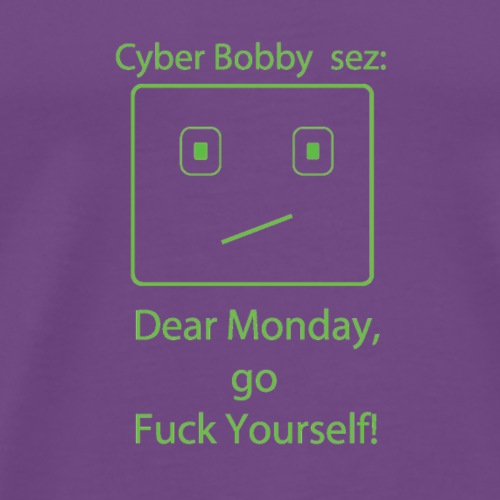 cyberbobbysezdearmonday - Men's Premium T-Shirt