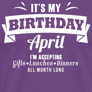 It's my Birthday April I accept anything - Men's Premium T-Shirt
