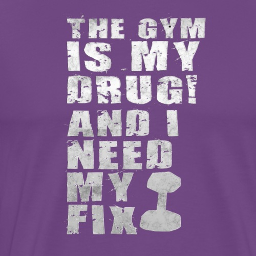 The gym is my drug ! and I need my fix - Men's Premium T-Shirt