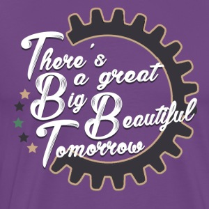 There's a Great Big Beautiful Tomorrow - Men's Premium T-Shirt