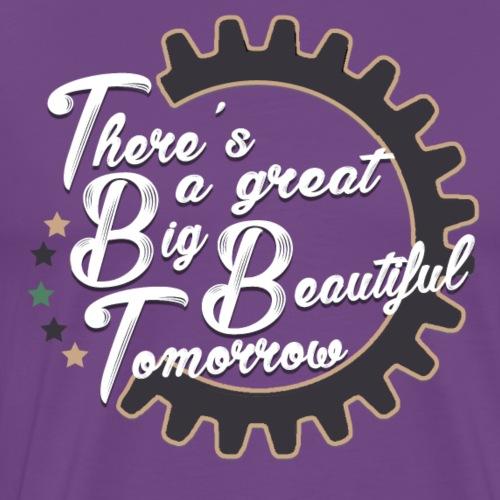 There's a Great Big Beautiful Tomorrow - Men's Premium T-Shirt