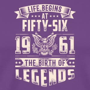 Life Begins at Fifty-Six Legends 1961 for 2017 - Men's Premium T-Shirt