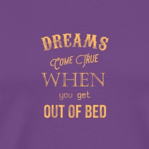 Dreams come true when you get out of bed - Men's Premium T-Shirt