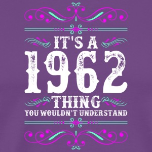 Its A 1962 Thing You Wouldnt Understand - Men's Premium T-Shirt