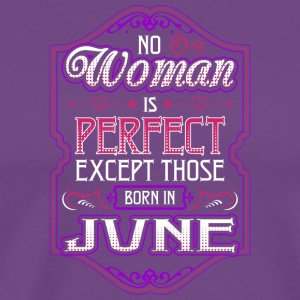 No Woman Is Perfect Except Those Born In June - Men's Premium T-Shirt