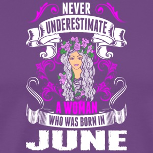Never Underestimate A Woman Who Was Born In June - Men's Premium T-Shirt