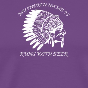 My Indian Name is Runs With Beer Funny Drinking - Men's Premium T-Shirt