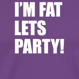 I m Fat Lets s Party - Men's Premium T-Shirt