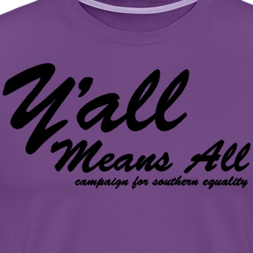Y'all Means All (Black) - Men's Premium T-Shirt