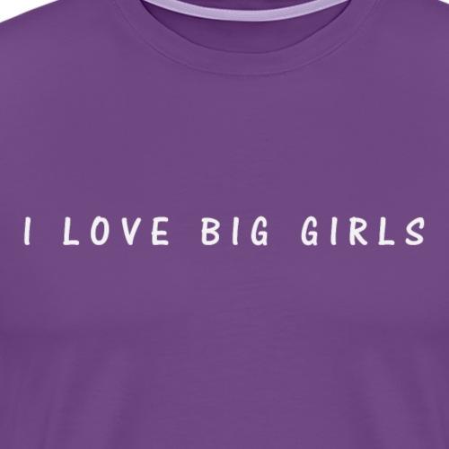 ilovebiggirls - Men's Premium T-Shirt
