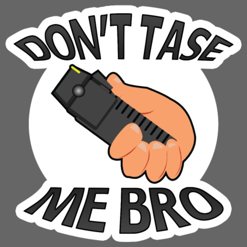 Don't Tase Me Bro - Men's Premium T-Shirt