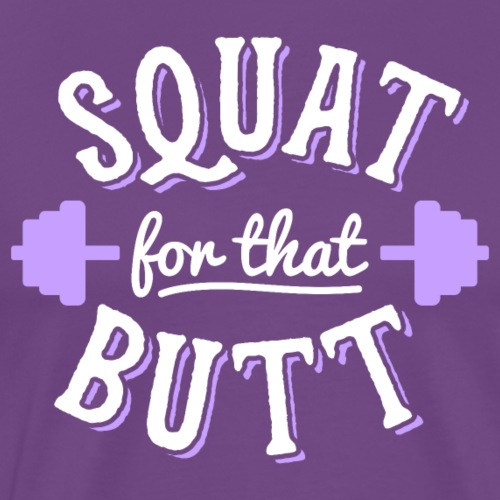 Squat For That Butt - Men's Premium T-Shirt