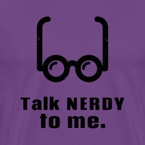 Talk Nerdy (Dirty) to Me | Funny Geek - Men's Premium T-Shirt