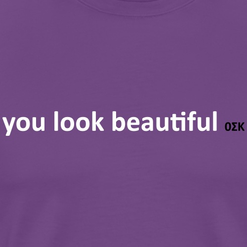 You Look Beautiful - Men's Premium T-Shirt