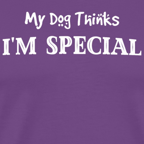 My Dog Thinks I'm Special - Men's Premium T-Shirt